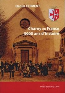 CHARNY-en-FRANCE - 5.000 ans d'histoire
